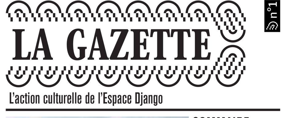 Découvrez La Gazette de l'Action Culturelle à l'Espace Django